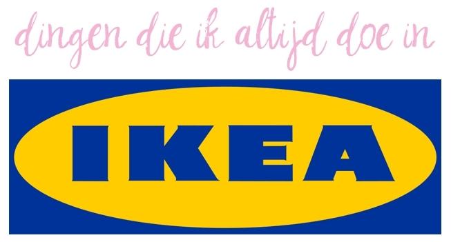 Dingen die ik altijd doe in IKEA