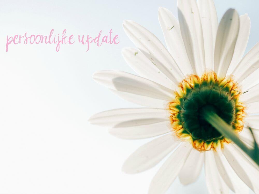 Persoonlijke update | Hoe gaat het nu?!